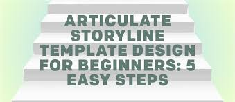 articulate storyline template design for beginners 5 easy steps