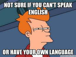 Speak English Meme - sure if you can t speak english