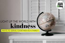 Light Up The World Light Up The World With Kindness Ways To Serve Together As A Family