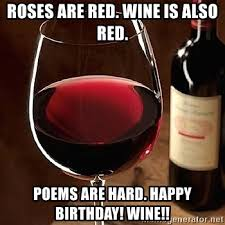 Red Wine Meme - roses are red wine is also red poems are hard happy birthday