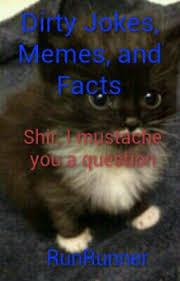 Dirty Joke Memes - dirty jokes memes and facts cat wattpad