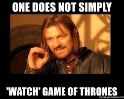 One Does Simply Not Meme Generator - one does not simply watch game of thrones one does not meme