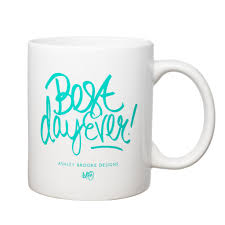 best day ever coffee mug u2013 ashley brooke designs