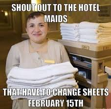 Housekeeper Meme - props to the maids and happy valentine s day funny