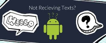 android not receiving texts why am i not getting any text messages after switching from iphone