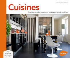 cuisine d aujourd hui en librairie cuisines solutions créatives pour cuisines d