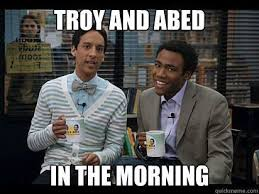 Community Memes - troy and abed in the morrrrrrrning community funnies