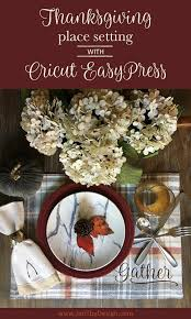 diy thanksgiving place setting with cricut easypress jen t by