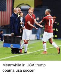 Us Soccer Meme - obama meanwhile in usa trump obama usa soccer meme on me me