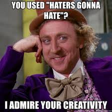 Haters Gonna Hate Meme Generator - you used haters gonna hate i admire your creativity willy