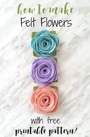 felt flowers how to make felt flowers with free printable pattern