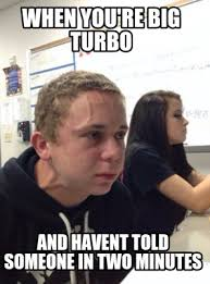 Meme Generator Two Images - meme creator when you re big turbo and havent told someone in