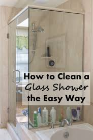 how to clean a glass shower the easy way glass organizing and