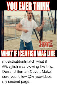 Ice Jj Fish Meme - youeuerthink whatificejufishwaslike musicthatdontmatch what if was