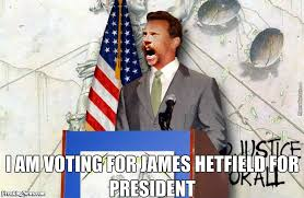 James Hetfield Meme - i am voting for james hetfield for president by motorbreath meme