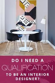 I Need An Interior Designer by Do I Need A Qualification To Be An Interior Designer Ida