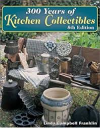 kitchen collectibles 300 years of kitchen collectibles cbell franklin