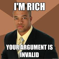 Rich Memes - i m rich your argument is invalid successful black man quickmeme