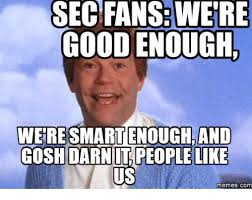 Sec Memes - sec fanswere goodenough were smart enough and cosh darnitpeople