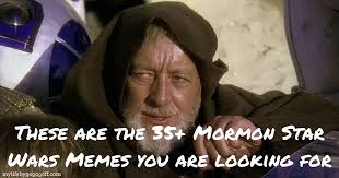 Star Wars Meme - 35 mormon star wars memes to celebrate international star wars