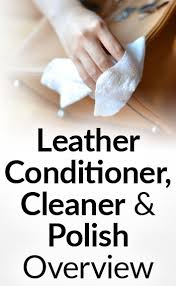 Sofa Leather Cleaner And Conditioner How To Clean Condition U0026 Polish Leather Conditioners Oils