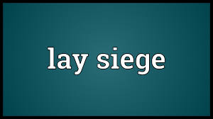 what is the meaning of siege lay siege meaning