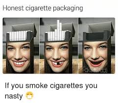 Cigarette Memes - honest cigarette packaging if you smoke cigarettes you nasty