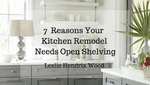 open shelving 7 reasons your next kitchen remodel needs open shelving design