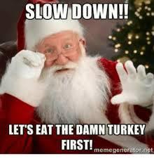 Who Are We Meme Generator - slow down lets eat the damn turkey first memegeneratornet meme