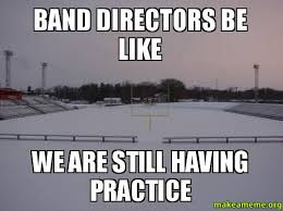 band directors be like we are still having practice band problems