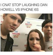 Dan Howell Memes - l cnat stop laughing dan howell vs iphone 6 the tatinor tourisno on