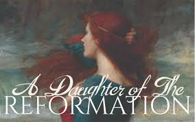 a daughter of the reformation