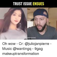 Oh Wow Meme - trust issue ensues ul npierre oh wow cr music 9gag