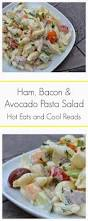 eats and cool reads ham bacon and avocado pasta salad recipe