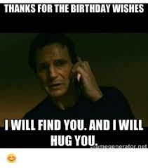 Funny Thanks Meme - thanks for the birthday wishes i will find you andiwill hug you