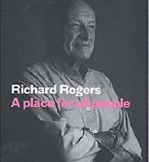 A Place Wiki Richard Rogers A Place For All Designing Buildings Wiki