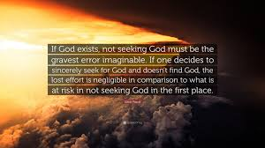 Seeking God Blaise Pascal Quote If God Exists Not Seeking God Must Be The