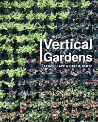 vertical gardens booktopia vertical gardens by clapp leigh klotz hattie