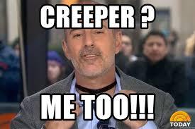 Creeper Meme Generator - creeper me too matt lauer choker meme generator
