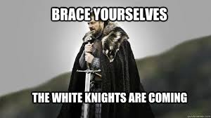 White Knight Meme - brace yourselves the white knights are coming ned stark winter