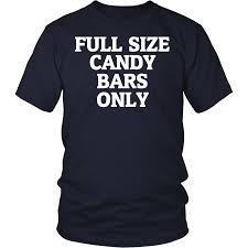 full size candy bars halloween full size candy bars only funny halloween t shirt funny