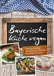 bayerische küche rezepte bayerische küche vegan über 50 zünftige rezepte leberkas bis