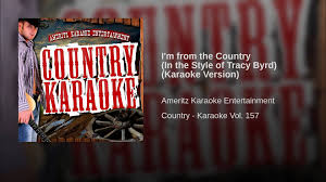 i u0027m from the country in the style of tracy byrd karaoke version