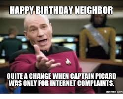 Picard Meme - happy birthday neighbor quite a change when captain picard was only