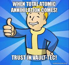 Vault Boy Memes - when total atomic annihilation comes trust in vault tec vault