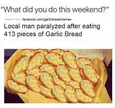 Garlic Bread Meme - 28 memes you ll laugh at if carbs are your best friend bread