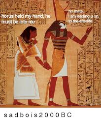 Egyptian Memes - ahor held mvhand he must be into me no mate lam leading uori to the