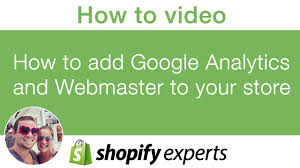webmaster how to add google analytics and webmaster to your shopify store how to add google analytics and webmaster to your shopify store