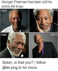 Morgan Freeman Memes - morgan freeman has been old his entire life imao 970 2017 1995