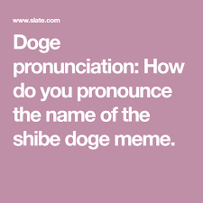 Doge Meme Pronunciation - how do you pronounce doge doge doge meme and meme